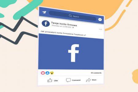 Jak prowadzić stronę firmową na Facebooku, aby było to skuteczne?